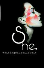 She. by writingcauseiloveit