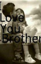 I Love You Brother by JustGaveYouABoner