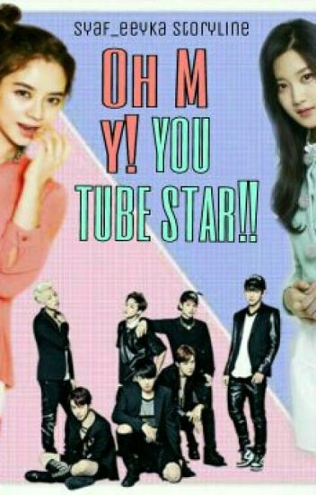Oh My! Youtube Star!! (✔)