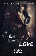 The Red Eyes Of Love by cute_weird_raccoon