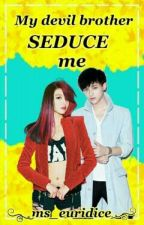 My Devil Brother Seduce Me(book1) Completed by Ms_Euridice