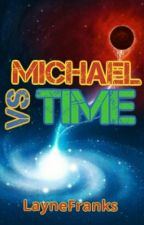 Michael vs Time #Wattys2016 by LayneFranks