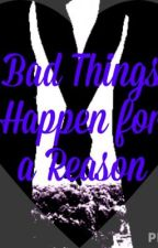 Bad things happen for a reason by anto_atria