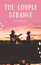 The Couple Strange by TheDarkNight_