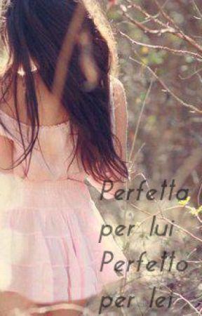 Perfetta per lui. Perfetto per lei. by SaraDesideri