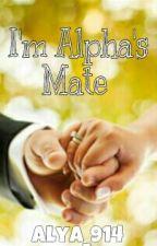 I'm Alpha's Mate by Alya_914