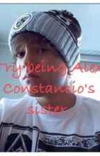 Try Being Alex Constancio's Sister.(Austin Mahone FanFiction/Love Story) by Madi_Mahone