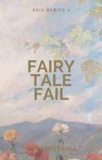 Fairy Tale Fail (Ekis Babies #3) by OhCheeseball
