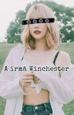 A Irmã Winchester  by Psyco_Love