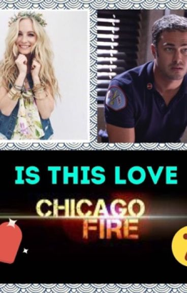 Is this love (Kelly severide fanfic) (Chicago Fire) (ON HOLD)