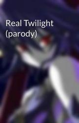 Real Twilight (parody) by goreywolf