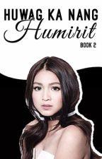 [BOOK 2] Huwag Ka Nang Humirit (JaDine Fanfiction) by EyaNaWalangCross