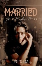 MARRIED TO A MAFIA BOSS (revised New story)[HOLD] by MissKpopperTheSecond
