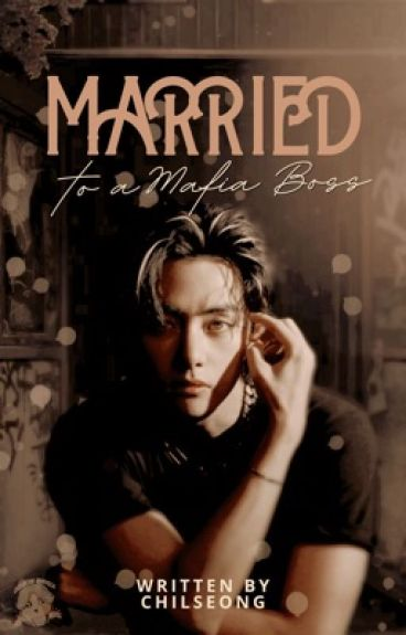 MARRIED TO A MAFIA BOSS (revised New story)[HOLD]