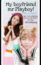 My Boyfriend Mr.Playboy! by Taehyungggie95