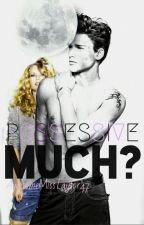 Possessive Much? by TheUnicornsOfLife