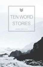 | Ten Word Stories | by Artemis--Odarius