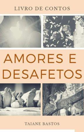 Amores e Desafetos  by TaianebastosMaciel