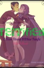 Terrified: A Teen Titans BBRae Fanfic ~Completed~ by PollenNAlinah
