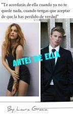 ANTES DE ELLA #ELNSC [Reescrita] by Lauragracia26