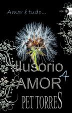 Ilusório Amor 4 by pettorres