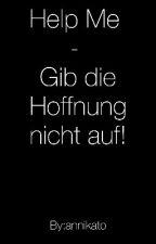 Help me - Gib die Hoffnung nicht auf! by annikato