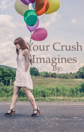Your Crush imagines by Ysabella_techlover
