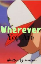 Wherever You Are- Ash Ketchum x Reader [✔] #Wattys2017 by maviaa-