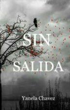 SIN SALIDA  by yanelachavez12