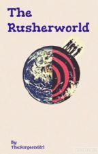 The RusherWorld by TheSurgeonGirl