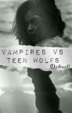 Vampires VS Teen Wolfs[GWattpadies] by 1Darkwolf