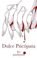 Dulce Psicópata  by paulayuno