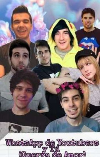 Whatsapp de YouTubers y tu  (Guerra De Amor)