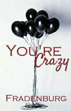 You're Crazy © (Editando) by Fradenburg