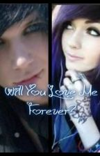 Will You Love Me Forever? (Leda Muir and Andy Biersack fanfiction!) by MusicLove818