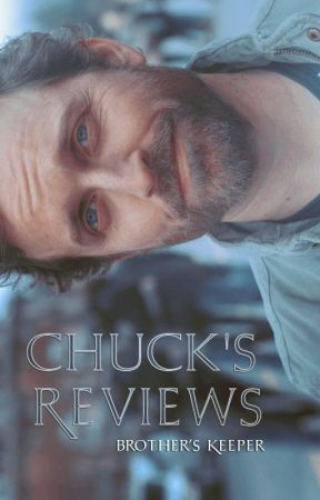 Chuck's Reviews by -Brothers_Keeper