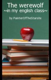 The Werewolf In My English Class by PainterOfTheStarsXx