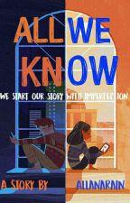 All We Know. [EDITING].  by AllanaRain