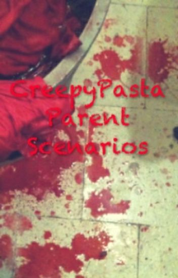 Creepypasta Parent Scenarios