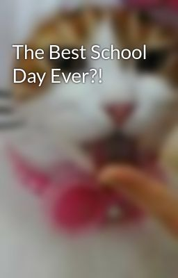 The Best School Day Ever?!