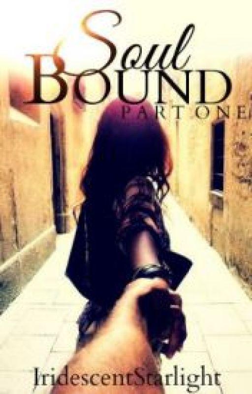 Soul Bound | Part One by IridescentStarlight
