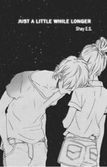 Just a Little While Longer || An anime love story [#Wattys2016]