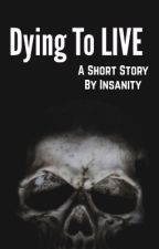 Dying to Live  by secrets-to-insanity