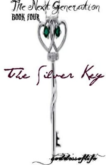 The Next Generation Book Four: The Silver Key [Watty Awards 2011]