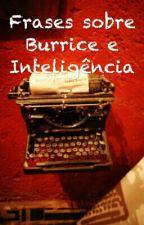 Frases sobre Burrice e Inteligência by snider607