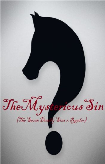 The Mysterious Sin (The Seven Deadly Sins x Reader)