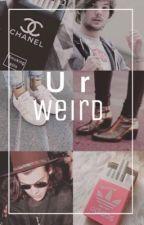 U r weird [l.s] by dietisforlosers