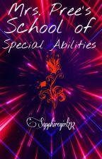 Mrs. Pree's School of Special Abilities by Sapphiregirl232