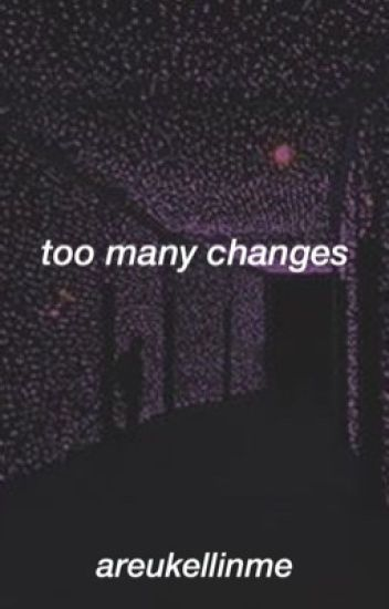 Too Many Changes (Kellic)