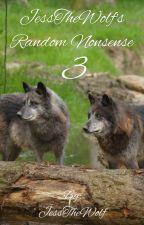 JessTheWolf's Random Nonsense 3 (Completed) by JessTheWolf